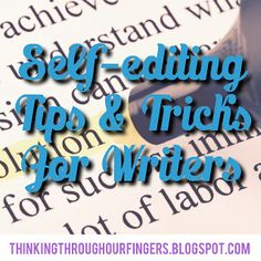 Thinking Through Our Fingers: Self-editing Tips for Writers: The Importance of C...