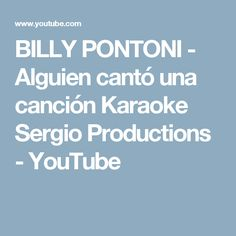 BILLY PONTONI - Alguien cantó una canción Karaoke Sergio Productions - YouTube