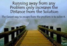 Don't run.  Create a plan & face the problem head on.  www.coachadhd.com  #ADD, #ADHD, #manageyouranxiety, #mindfulness