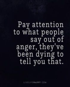 Life Quote: Pay attention to what people say out of anger, they've been dyin. - - # Skin Care poster quotes Life Quote: Pay attention to what people say out of anger, they& been dyin. Wise Quotes, Quotable Quotes, Words Quotes, Motivational Quotes, Inspirational Quotations, Fact Quotes, Funny Life Quotes, Wisdom Sayings, Life Sayings