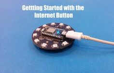 Getting Started With the Internet Button Using the Particle Photon: 4 Steps (with Pictures)