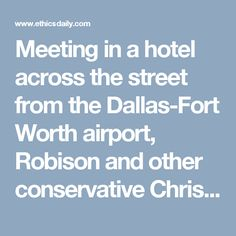 Meeting in a hotel across the street from the Dallas-Fort Worth airport, Robison and other conservative Christian leaders planned their efforts to remove Carter from the White House. Others at the meeting included Jerry Falwell, Pat Robertson and Southern Baptist leaders Jimmy Draper, Charles Stanley and Adrian Rogers. Robison also recounted in the blog post the National Affairs Briefing he hosted in Dallas in August 1980 at which Reagan spoke.