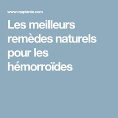 Les meilleurs remèdes naturels pour les hémorroïdes