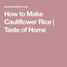 How to Make Cauliflower Rice   Taste of Home