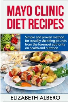 Mayo Clinic Diet Recipes: Simple and proven methods for steadily shedding pounds from the foremost authority on health and nutrition