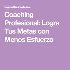 Coaching Profesional: Logra Tus Metas con Menos Esfuerzo