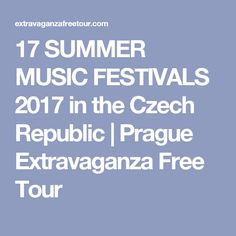 Enjoy summer in the Czech Republic and go for a music gig or enjoy the festivals. Summer Music Festivals, Festival 2017, Enjoy Summer, Czech Republic, Prague, Stuff To Do, Tours, Free