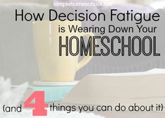 Ways to avoid decision fatigue in your homeschool.