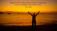 Today I will do what others won't, so tomorrow I can accomplish what