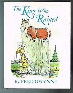 The King Who Rained written and illustrated by Fred Gwynne Books To Buy, Rain, Writing, Cover, Illustration, Rain Fall, Illustrations, Waterfall, Being A Writer