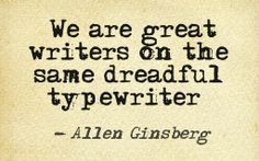This quote courtesy of @Pinstamatic  Allen Ginsberg, Howl and Other Poems