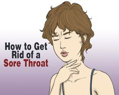 How to Get Rid of a Sore Throat