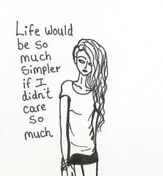 """""""Life would be so much simpler if i didn't care so much"""" yeahh...:( #sadness #girl #quote #words"""