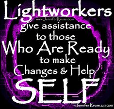 "Lightworker Quote: ""Assist the Ready"" by: Jennifer Kruse, LMT CRMT JenniferKruse.com"