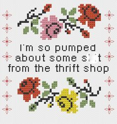 It appears mid quoted - if fix that Macklemore 'Thrift Shop' Cross Stitch Sampler Digital Pattern Cross Stitch Boards, Cross Stitch Rose, Cross Stitch Samplers, Cross Stitching, Cross Stitch Embroidery, Embroidery Patterns, Cross Stitch Patterns, Stitch Witchery, Digital Pattern