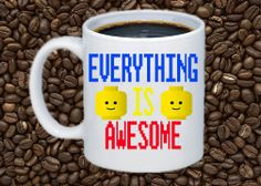 Hey, I found this really awesome Etsy listing at https://www.etsy.com/listing/179729503/lego-movie-everything-is-awesome-coffee