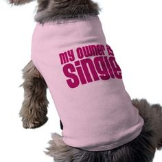 My Owner is Single Dog t shirt