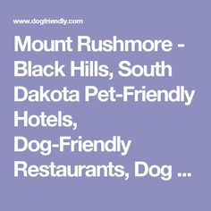 Mount Rushmore - Black Hills, South Dakota Pet-Friendly Hotels, Dog-Friendly Restaurants, Dog Parks and Travel Guide