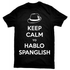 Keep Calm Yo Hablo Spanglish. Exclusive new T-shirt design - be the first to rock it!