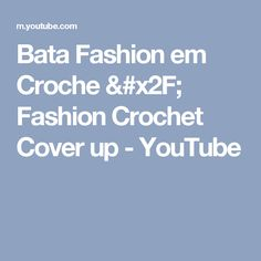 Bata Fashion em Croche / Fashion Crochet Cover up - YouTube