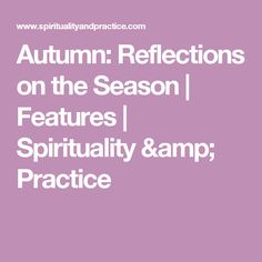 Autumn: Reflections on the Season | Features | Spirituality & Practice