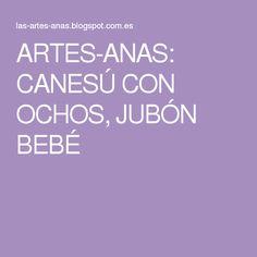 ARTES-ANAS: CANESÚ CON OCHOS, JUBÓN BEBÉ
