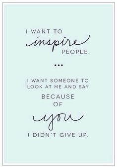 I hope to be a great source of inspiration for people
