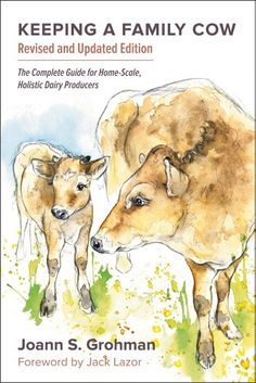 Keeping a Family Cow: The Complete Guide for Home-Scale, Holistic Dairy Producers, 3rd Edition by Joann S. Grohman http://www.amazon.com/dp/1603584781/ref=cm_sw_r_pi_dp_qm9dub02CS8V7