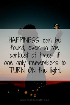 Inspirational Quotes // Happiness can be found, even in the darkest of times, if one only remembers to turn on the light. #LBSDailyInspiration