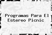 http://tecnoautos.com/wp-content/uploads/imagenes/tendencias/thumbs/programas-para-el-estereo-picnic.jpg Estereo Picnic. Programas para el Estereo Picnic, Enlaces, Imágenes, Videos y Tweets - http://tecnoautos.com/actualidad/estereo-picnic-programas-para-el-estereo-picnic/