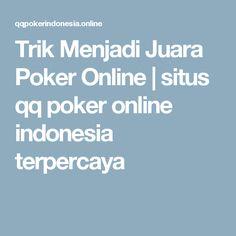 Trik Menjadi Juara Poker Online   situs  qq poker online  indonesia terpercaya