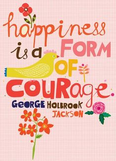 Happiness is a form of courage - George Holbrook Jackson quote, Ecojot design for stationery  http://www.ecojot.com/index.php?dispatch=products.view_id=30187 #inspiration #quotes