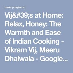 Vij's at Home: Relax, Honey: The Warmth and Ease of Indian Cooking - Vikram Vij, Meeru Dhalwala - Google Books