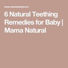 6 Natural Teething Remedies for Baby | Mama Natural