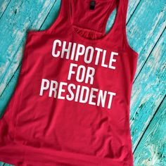 63a2f4c47d6023 Chipotle for President Racer Back Tank Top Shirt Work Out Yoga Burn Out  Custom Colors