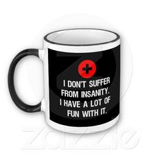I don't suffer from insanity. I have a lot of fun with it coffee Mug
