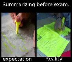 My teachers said highlight the important parts and I used to just night everything then they would get mad.