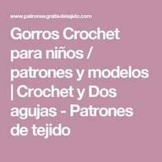 Gorros Crochet para niños / patrones y modelos   Crochet y Dos agujas - Patrones de tejido