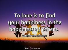 To love is to find your happiness in the happiness of others. #purelovequotes