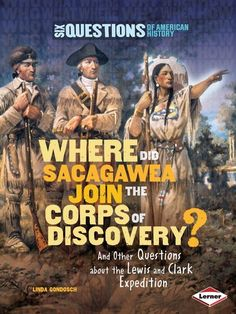 Where Did Sacagawea Join the Corps of Discovery? And Other Questions about the #LewisandClarkExpedition (2015, Ignatius Press)    ---    Six Questions of #AmericanHistory series
