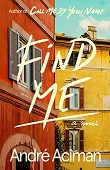 Find me by Andre Aciman author Call Me by Your Name New Books, Good Books, Books To Read, Free Pdf Books, Free Ebooks, Andre Aciman, Call Me By, Film Anime, All The Bright Places