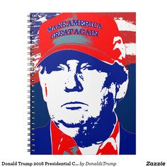 Donald Trump 2016 Presidential Candidate Notebook #donald trump #elections #politician #candidate #president #t-shirts #office supplies #poster
