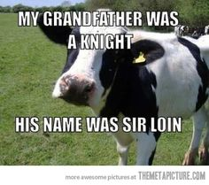 My grandfather was a knight! Moo yes he was..