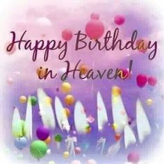 Happy birthday in heaven. 9 Candles an balloons. Happy Birthday Sister In Heaven, Birthday In Heaven Quotes, Mom In Heaven Quotes, Happy Heavenly Birthday, Mother's Day In Heaven, Happy Birthday Me, Birthday Quotes, Birthday Heaven, Heaven Poems