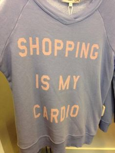 Shopping is my cardio Extreme Couponing, Cardio, Sayings, Sweatshirts, My Style, Vip, Coupons, How To Wear, Outfits