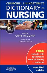 Available through CREDO Reference- Churchill Livingstone's Dictionary of Nursing / Edition 19