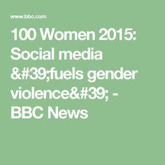 100 Women 2015: Social media 'fuels gender violence' - BBC News