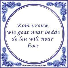 Kom vrouw, we gaan naar bed want de visite wil naar huis (achterhoeks) Sentences, Letter Board, Memories, Humor, Holland, Funny, Dutch, Quotes, Random