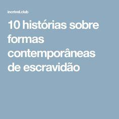 10histórias sobre formas contemporâneas deescravidão
