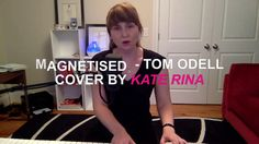 Magnetised  - Tom Odell (Cover by Kate RINA)